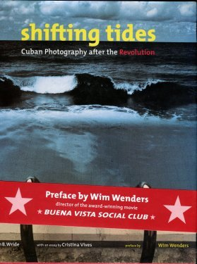 Wride, Tim B. Shifting Tides: Cuban Photography After The Revolution