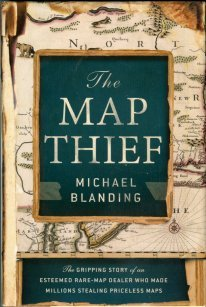 Blanding, M. The Map Thief: ... [A] Rare-Map Dealer Who Made Millions Stealing Priceless Maps