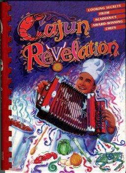 American Culinary Federation, Acadiana Chapter. Cajun Revelation: Cooking Secrets...