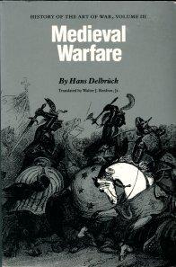 Delbruck, Hans. Medieval Warfare: History Of The Art Of War, Volume III