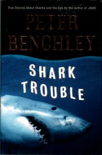Benchley, Peter. Shark Trouble: True Stories About Sharks And The Sea