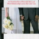 Interracial Intimacies: An Examination Of Powerful Men And Their Relationship Across The Color Line