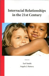 Smith, Earl, and Hattery, Angela J. Interracial Relationships In The 21st Century.