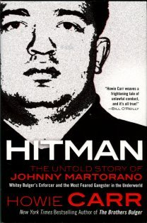 Carr, Howie. Hitman, The Untold Story Of Johnny Martorano: Whitey Bulger's Enforcer...