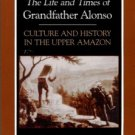 Muratorio, Blanca. The Life And Times Of Grandfather Alonso: Culture And History In The Upper Amazon