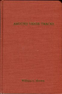 Brown, William L. Around These Tracks: A Book About Mooresville, North Carolina
