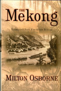 Osborne, Milton. The Mekong: Turbulent Past, Uncertain Future