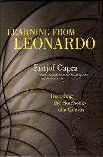 Capra, Fritjof. Learning From Leonardo: Decoding The Notebooks Of A Genius