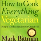 Bittman, Mark. How To Cook Everything Vegetarian: Simple Meatless Recipes For Great Food