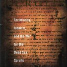 Silberman, Neil A. The Hidden Scrolls: Christianity, Judaism, And The War For The Dead Sea Scrolls