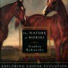 Budiansky, Stephen. The Nature Of Horses: Exploring Equine Evolution, Intelligence, And Behavior