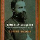Balakian, Grigoris. Armenian Golgotha: A Memoir Of The Armenian Genocide, 1915-1918