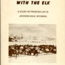 Gillette, Bertha C. Homesteading With The Elk: A Story Of Frontier Life In Jackson Hole, Wyoming