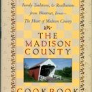 The Madison County Cookbook: Homespun Recipes, Family Traditions, & Recollections From Winterset, IA