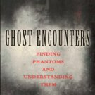 Eason, Cassandra. Ghost Encounters: Finding Phantoms And Understanding Them