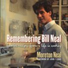 Neal, Moreton. Remembering Bill Neal: Favorite Recipes From A Life In Cooking