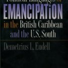 Eudell, D. L. The Political Languages Of Emancipation In The British Caribbean And The U.S. South