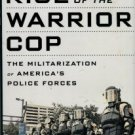 Balko, Radley. Rise Of The Warrior Cop: The Militarization Of America's Police Forces