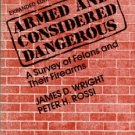 Wright, James D. Armed And Considered Dangerous: A Survey Of Felons And Their Firearms