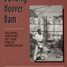 Dunar, Andrew J, and McBride, Dennis. Building Hoover Dam: An Oral History Of The Great Depression