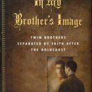 Pogany, Eugene L. In My Brother's Image: Twin Brothers Separated By Faith After The Holocaust