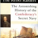 deKay, James Fertius. The Rebel Raiders: The Astonishing History Of The Confederacy's Secret Navy