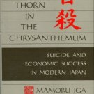 Iga, Mamoru. The Thorn In The Chrysanthemum: Suicide And Economic Success In Modern Japan