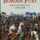 Sadler, John. Border Fury: England And Scotland At War 1296-1568