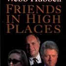 Hubbell, Webb. Friends In High Places: Our Journey From Little Rock To Washington, D.C.