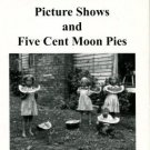 Picture Shows And Five Cent Moon Pies: Tales From The Good Old Days In North Carolina's Blue Ridge