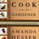 Hesser, A. The Cook And The Gardener: A Year Of Recipes And Writings From The French Countryside