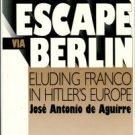 Aguirre Y Lecube, Jose Antonio De. Escape Via Berlin: Eluding Franco In Hitler's Europe