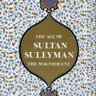 Atil, Esin. The Age Of Sultan Suleyman The Magnificent