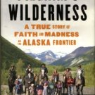 Kizzia, Tom. Pilgrim's Wilderness: A True Story Of Faith And Madness On The Alaska Frontier