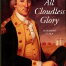 Clark, Harrison. All Cloudless Glory: The Life Of George Washington: From Youth To Yorktown