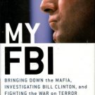 Freeh, Louis J. My FBI: Bringing Down The Mafia...Bill Clinton, And Fighting The War On Terror