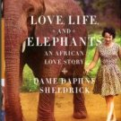 Sheldrick, Dame Daphne. Love, Life, And Elephants: An African Love Story