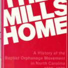 The Mills Home: A History Of The Baptist Orphanage Movement In North Carolina [1885-1932]