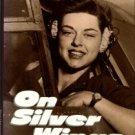Verges, Marianne. On Silver Wings: The Women Airforce Service Pilots Of World War II, 1942-1944