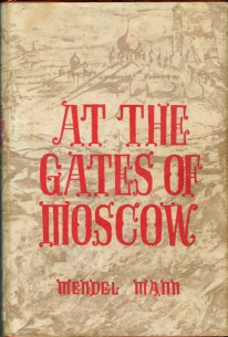Mann, Mendel. At The Gates Of Moscow