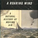 Streever, Bill. And Soon I Heard A Roaring Wind: A Natural History Of Moving Air