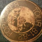 FOREIGNER PINBACK BUTTON Tour 81-82 VINTAGE