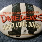 THE OZARK MOUNTAIN DAREDEVILS PINBACK BUTTON Don't Look Down VINTAGE PROMO