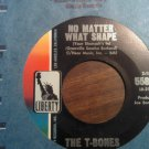 45 THE T-BONES No Matter What Shape b/w Feelin Fine tbones vintage vinyl record SALE