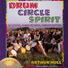 Drum Circle Spirit - Facilitating Human Potential Through Rhythm Book/CD Set by Arthur Hull