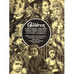 Children a pictorial archive from 19th Century sources by Carol Belanger Grafton (Book) 1979