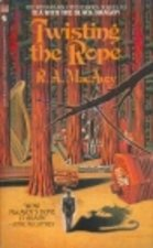 Twisting the Rope by R.A, MacAvoy (Book)1986