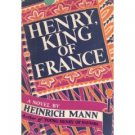Henry, King Of France by Heinrich Mann (Book) 1939