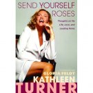 Send Yourself Roses by Kathleen Turner (Book) 2008