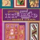 Greeting Card Magic With Rubber Stamps by Mary Jo McGraw (Book) 2000